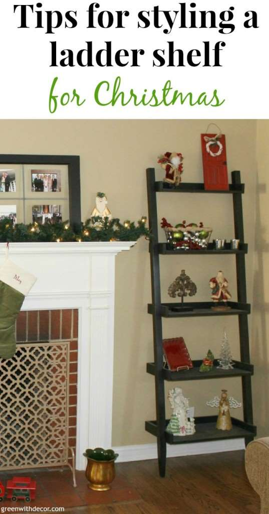 tips for styling a ladder shelf for christmas green with decor